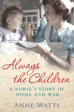 ALWAYS THE CHILDREN Memoir, 380 pages Simon & Schuster - March 3, 2011 Anne's desire to care for others led her to become a nurse and her first posting was during the Vietnam War, for Save the Children. This is a vivid account of her experiences. 'A magnificent life story. I feel humbled to have had the pleasure of meeting and chatting with this remarkable woman Anne Watts'  Danielle Cross RA Kingston upon Thames