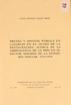 Prensa y opinión pública en Canarias en el ocaso de la restauración: acerca de la ambivalencia de la papa en el sector agrario de la economía insular, 1914-1918 / Julio Antonio Yanes Mesa.2002 http://absysnetweb.bbtk.ull.es/cgi-bin/abnetopac01?TITN=255926