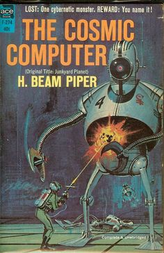 "F-274 H. BEAM PIPER The Cosmic Computer (original title: Junkyard Planet; cover by Ed Valigursky; 1964; 1st ACE printing and PBO; listed as ""complete and unabridged"")"