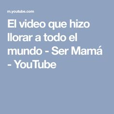 El video que hizo llorar a todo el mundo - Ser Mamá - YouTube