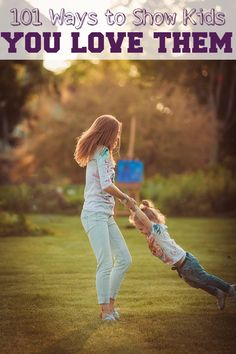 101 Simple ways to show your kids you love them. Parents will love this heartfelt list. - April 15, 2015