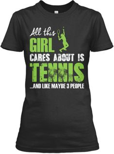 "LIMITED EDITION T-SHIRT | Teespring - ""All this Girl Cares About Is Tennis...And Like Maybe 3 People"" #tennisgifts #tennistees"