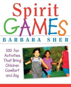 Spirit Games: 300 Fun Activities That Bring Children Comfort and Joy by Barbara Sher. $10.77. Publisher: Jossey-Bass; 1 edition (April 26, 2002). Author: Barbara Sher. 174 pages