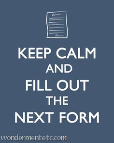 "Keep calm and fill out the next form"" adoption printable. So. True."