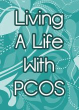 Living a Life with PCOS