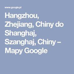 Hangzhou, Zhejiang, Chiny do Shanghaj, Szanghaj, Chiny – Mapy Google