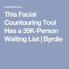 This Facial Countouring Tool Has a 35K-Person Waiting List | Byrdie