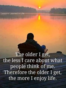 """""""The older I get, the less I care about what people think of me. Therefore the older I get, the more I enjoy life"""" Quotes Great Quotes, Quotes To Live By, Life Quotes, Funny Quotes, Inspirational Quotes, Qoutes, Motivational, Inspiring Sayings, Quotable Quotes"""
