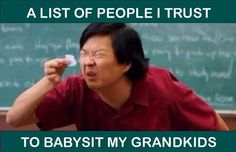 A list of people I trust to babysit my grandkids.