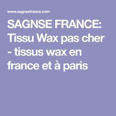 SAGNSE FRANCE: Tissu Wax pas cher - tissus wax en france et à paris