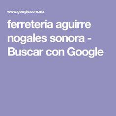 ferreteria aguirre nogales sonora - Buscar con Google