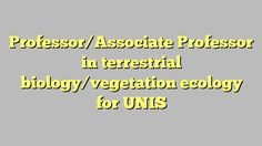 Professor/Associate Professor in terrestrial biology/vegetation ecology for UNIS