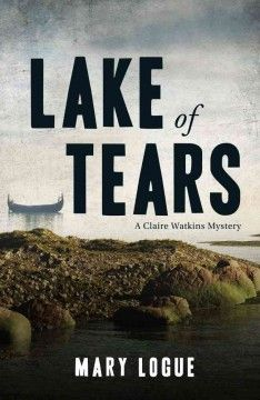 Lake of tears: a Claire Watkins mystery by Mary Logue