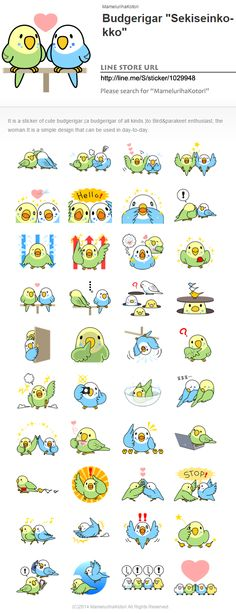 "I made LINE sticker! It is a stamp of cute budgerigar.  Budgerigar ""Sekiseinko-kko""  It is a sticker of cute budgerigar.(a budgerigar of all kinds.)to Bird&parakeet enthusiast, the woman.It is a simple design that can be used in day-to-day.  LINE STORE URL http://line.me/S/sticker/1029948  Please search for ""MamelurihaKotori"""