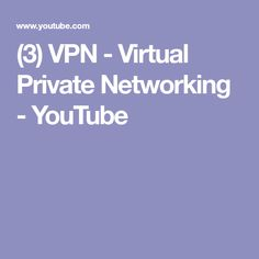 (3) VPN - Virtual Private Networking - YouTube