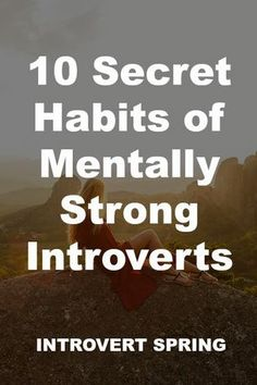 It's tough being an introvert in an extrovert's world. Discover how to thrive by developing the 10 habits of mentally strong introverts.