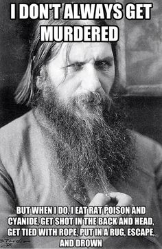 The death of Rasputin had to be one of the most interesting things I ever read about...except actually just remembering now...he didn't even have any water in his lungs when he was found. So he actually died of hypothermia.
