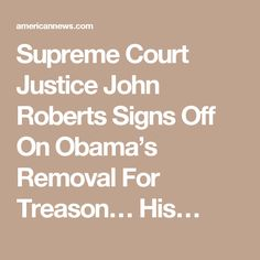 Supreme Court Justice John Roberts Signs Off On Obama's Removal For Treason… His…