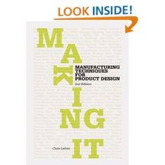 Amazon.com: Making It: Manufacturing Techniques for Product Design (9781856697491): Chris Lefteri: Books