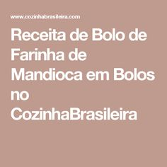 Receita de Bolo de Farinha de Mandioca em Bolos no CozinhaBrasileira
