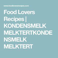Food Lovers Recipes | KONDENSMELK MELKTERTKONDENSMELK MELKTERT