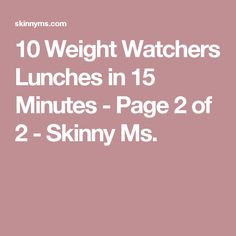 10 Weight Watchers Lunches in 15 Minutes - Page 2 of 2 - Skinny Ms.