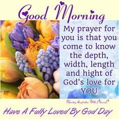Good Morning, Have A Fully Loved By God Day!