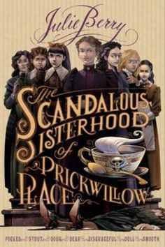 "<2014 pin> The Scandalous Sisterhood of Prickwillow Place by Julie Berry.  SUMMARY:  ""Seven very proper Victorian young ladies conspire to hide a murder from the authorities at their boarding school""-- Provided by publisher."
