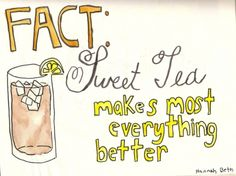 FACT.  but not iced tea.  iced tea gives the hope of making everything better...but it makes it worse.