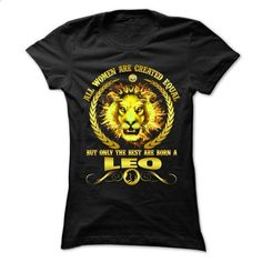 All Women Are Created Equal But Only The Best Are Born A Leo - #hooded sweater #capri shorts. PURCHASE NOW => https://www.sunfrog.com/LifeStyle/All-Women-Are-Created-Equal-But-Only-The-Best-Are-Born-A-Leo-68169291-Ladies.html?60505