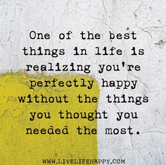 One of the best things in life is realizing you're perfectly happy without the things you thoughts you needed the most ~❤~ Words Quotes, Wise Words, Me Quotes, Qoutes, Post Quotes, Friend Quotes, Wisdom Quotes, Happy Quotes, Great Quotes