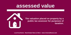 Today's Real Estate Term: assessed value - #LoveYourHome #RealEstate
