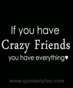 Crazy friends-Friendship quotes