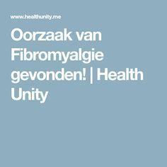 Oorzaak van Fibromyalgie gevonden! | Health Unity