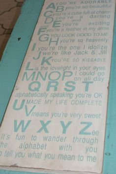 Using the lyrics to the song A Youre Adorable I created this unique sign. It would look fabulous in a nursery, playroom or anywhere youd like a happy reminder of the alphabet.    Completely hand painted on a quality pine board, this sign is shown in ANTIQUE WHITE with ROBINS EGG BLUE letters. It is then distressed and antiqued for an aged, vintage finish. We make no attempt to cover natural wood markings, knots etc. as we feel this adds to the character of the sign. It has a sawtooth hanger…