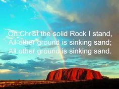 ON Christ the Solid Rock I Stand!