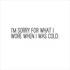 Sorry for what I wore when I was cold. lol