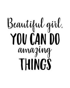Beautiful girl you can do amazing things beautiful girl you can do amazing things calligraphy quotes, inspirational wall art Motivational Quotes For Women, Positive Quotes, Inspirational Quotes For Daughters, Quotes Inspirational, Quotes To Live By, Me Quotes, Beauty Quotes, Quotes To Frame, Remember Quotes