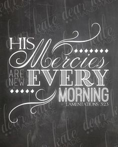 His Mercies are New Every Morning (Lamentations Chalkboard Print sexy. Chalkboard Scripture, Chalkboard Print, Scripture Art, Bible Scriptures, Bible Quotes, Chalkboard Ideas, Chalkboard Typography Quotes, Chalk Quotes, Kitchen Chalkboard