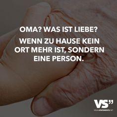 Oma? Was ist Liebe? Wenn zu Hause kein Ort mehr ist, sondern eine Person.