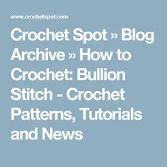 Crochet Spot  » Blog Archive   » How to Crochet: Bullion Stitch - Crochet Patterns, Tutorials and News Crochet Ruffle, Freeform Crochet, Knit Crochet, Crochet Afghans, Crochet Granny, Bobble Stitch Crochet, Crochet Stitches, Crochet Patterns, Yarn Projects