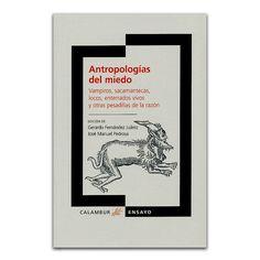 Antropologías del miedo – Gerardo Fernández Juárez y José Manuel Pedrosa – Calambur www.librosyeditores.com Editores y distribuidores.