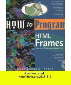 How to Program HTML Frames Interface Design and JavaScript (9781562764951) Jason Cranford Teague , ISBN-10: 1562764950  , ISBN-13: 978-1562764951 ,  , tutorials , pdf , ebook , torrent , downloads , rapidshare , filesonic , hotfile , megaupload , fileserve