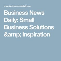 Business News Daily: Small Business Solutions & Inspiration