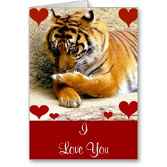 Love You_ Card A Tiger greeting card with hearts, Great for Valentines Day or just to let that someone know you love them. Low Prices on all greeting cards art by Elenne Boothe http://www.zazzle.com/love_you_card-137950048540203620