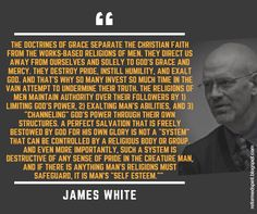 The doctrines of grace separate the Christian faith from the works-based religions of men. They direct us away from ourselves and solel. Christian Faith, Christian Quotes, James White, Robert White, 5 Solas, Christian Apologetics, Soli Deo Gloria, Reformed Theology