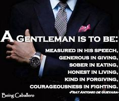 "Dedicated to the discussion and debate of Gentleman Traditions and Chivalry as a man's way to live in the modern world. ""It's not about the guy you used to be, But the Gentleman you've become that's important. True Gentleman, Modern Gentleman, Gentleman Style, Being A Gentleman, Dapper Gentleman, Modern Man, Gentlemans Club, Chivalry Quotes, Thoughts"