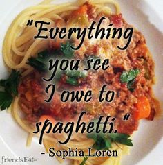 """""""Everything you see I owe to Spaghetti"""" - Sophie Loren Cooking Quotes, Cooking Tips, Food Qoutes, Healthy Life, Healthy Living, Cook Smarts, Quote Of The Week, Eat Breakfast, Eating Well"""