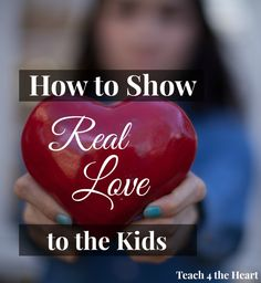 How to Show Real Love to the Kids (Even When They're Not Acting Lovable)