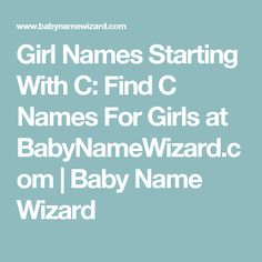 Girl Names Starting With C: Find C Names For Girls at BabyNameWizard.com | Baby Name Wizard